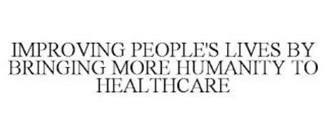 IMPROVING PEOPLE'S LIVES BY BRINGING MORE HUMANITY TO HEALTHCARE