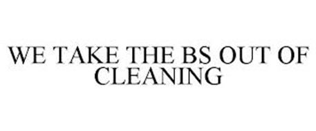 WE TAKE THE BS OUT OF CLEANING