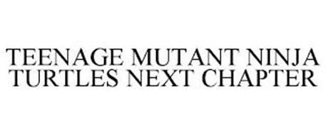 TEENAGE MUTANT NINJA TURTLES NEXT CHAPTER