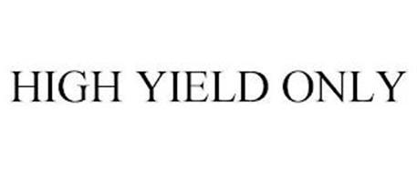 HIGH YIELD ONLY