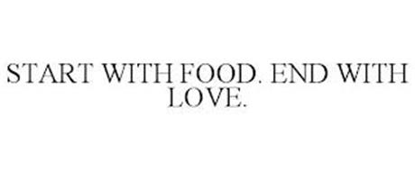 START WITH FOOD. END WITH LOVE.