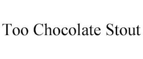 TOO CHOCOLATE STOUT