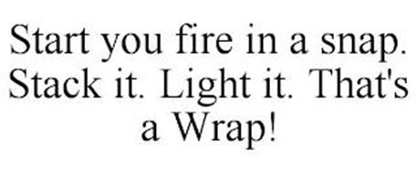 START YOUR FIRE IN A SNAP. STACK IT. LIGHT IT. THAT'S A WRAP!
