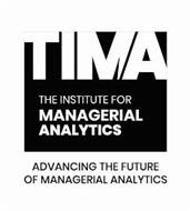 TIMA THE INSTITUTE FOR MANAGERIAL ANALYTICS ADVANCING THE FUTURE OF MANAGERIAL ANALYTICS