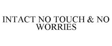 INTACT NO TOUCH & NO WORRIES