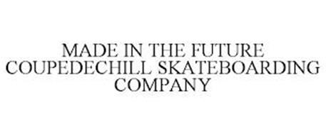 MADE IN THE FUTURE COUPEDECHILL SKATEBOARDING COMPANY