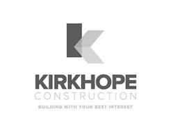 K KIRKHOPE CONSTRUCTION BUILDING WITH YOUR BEST INTEREST
