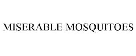 MISERABLE MOSQUITOES