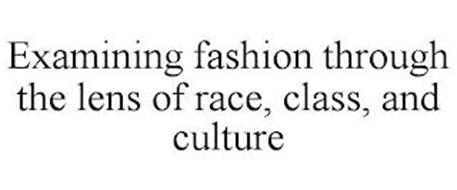 EXAMINING FASHION THROUGH THE LENS OF RACE, CLASS, AND CULTURE