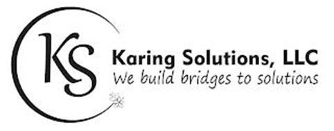 KS KARING SOLUTIONS, LLC WE BUILD BRIDGES TO SOLUTIONS