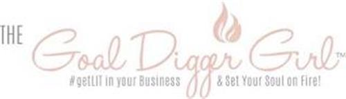 THE GOAL DIGGER GIRL #GETLIT IN YOUR BUSINESS & SET YOUR SOUL ON FIRE!