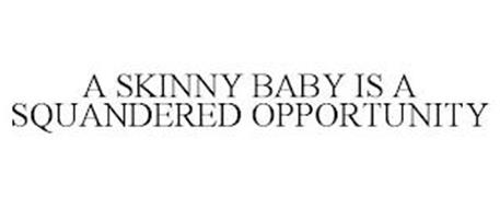 A SKINNY BABY IS A SQUANDERED OPPORTUNITY