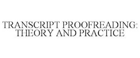 TRANSCRIPT PROOFREADING: THEORY AND PRACTICE