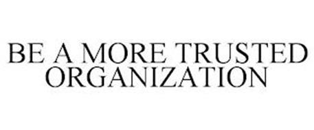 BE A MORE TRUSTED ORGANIZATION