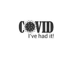 COVID I'VE HAD IT!