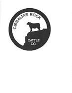 GIBRALTAR ROCK CATTLE CO.