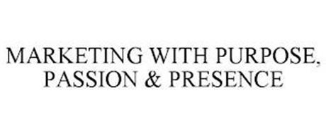 MARKETING WITH PURPOSE, PASSION & PRESENCE
