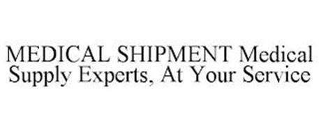 MEDICAL SHIPMENT MEDICAL SUPPLY EXPERTS, AT YOUR SERVICE