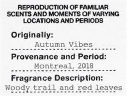 REPRODUCTION OF FAMILIAR SCENTS AND MOMENTS OF VARYING LOCATIONS AND PERIODS ORIGINALLY: AUTUMN VIBES PROVENANCE AND PERIOD: MONTREAL, 2018 FRAGRANCE DESCRIPTION: WOODY TRAIL AND RED LEAVES