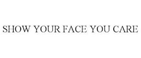 SHOW YOUR FACE YOU CARE