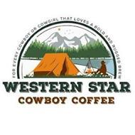 FOR EVERY COWBOY OR COWGIRL THAT LOVES A BOLD AND RUGGED BREW WESTERN STAR COWBOY COFFEE