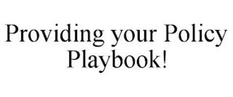 PROVIDING YOUR POLICY PLAYBOOK!