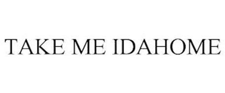 TAKE ME IDAHOME
