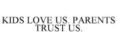 KIDS LOVE US. PARENTS TRUST US.