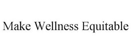 MAKE WELLNESS EQUITABLE