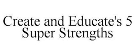 CREATE AND EDUCATE'S 5 SUPER STRENGTHS