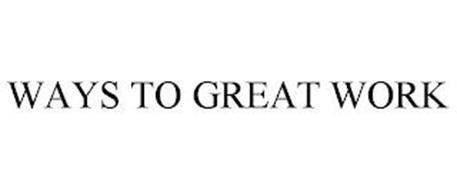 WAYS TO GREAT WORK