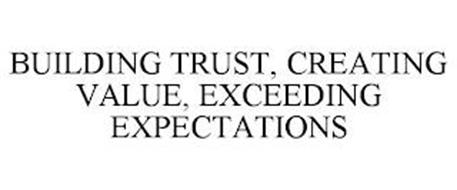 BUILDING TRUST, CREATING VALUE, EXCEEDING EXPECTATIONS