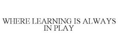 WHERE LEARNING IS ALWAYS IN PLAY