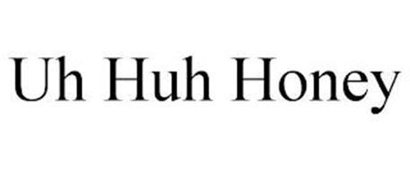 UH HUH HONEY