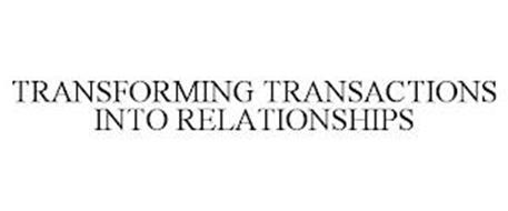 TRANSFORMING TRANSACTIONS INTO RELATIONSHIPS