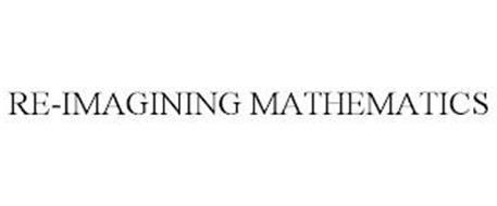RE-IMAGINING MATHEMATICS
