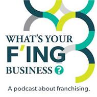 WHAT'S YOUR F'ING BUSINESS? A PODCAST ABOUT FRANCHISING.
