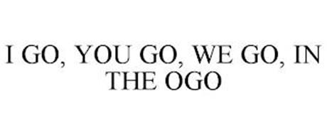 I GO, YOU GO, WE GO, IN THE OGO