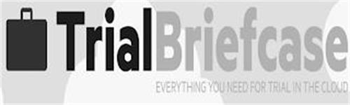 TRIALBRIEFCASE EVERYTHING YOU NEED FOR TRIAL IN THE CLOUD