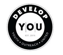 DEVELOP YOU EST. 2015 YOUTH OUTREACH UNITED