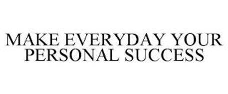 MAKE EVERYDAY YOUR PERSONAL SUCCESS