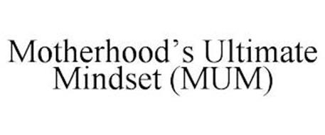 MOTHERHOOD'S ULTIMATE MINDSET (MUM)