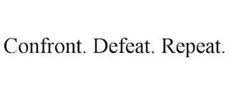 CONFRONT. DEFEAT. REPEAT.