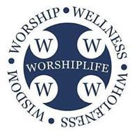WORSHIP WELLNESS WHOLENESS WISDOM WORSHIPLIFE W W W W
