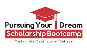 PURSUING YOUR DREAM SCHOLARSHIP BOOTCAMP TAKING THE DEBT OUT OF COLLEGE