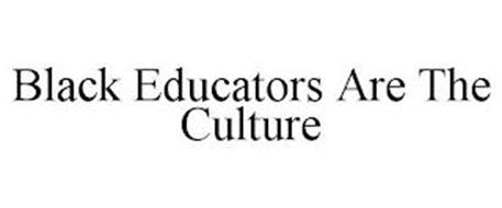 BLACK EDUCATORS ARE THE CULTURE