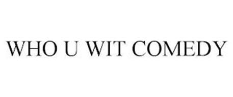 WHO U WIT COMEDY