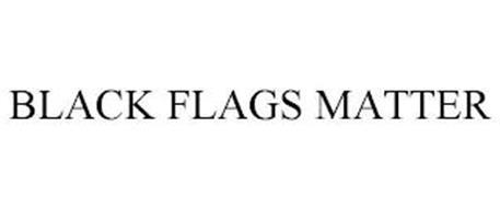 BLACK FLAGS MATTER