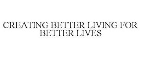 CREATING BETTER LIVING FOR BETTER LIVES