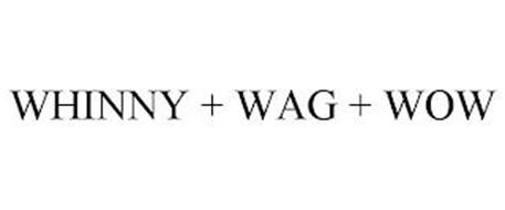 WHINNY + WAG + WOW